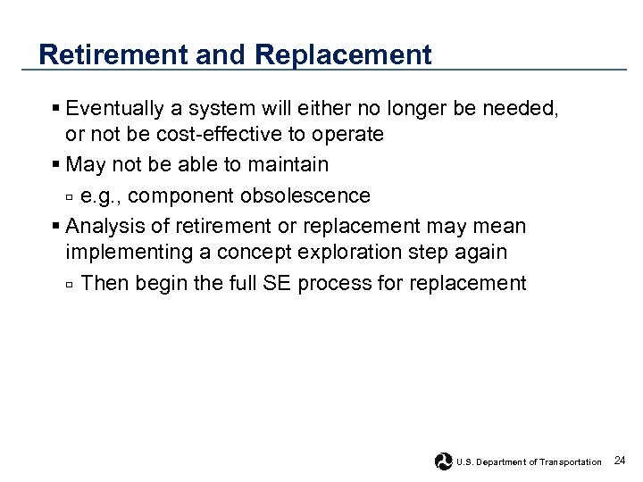 Retirement and Replacement § Eventually a system will either no longer be needed, or