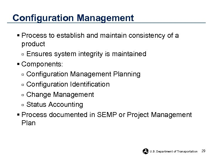 Configuration Management § Process to establish and maintain consistency of a product □ Ensures