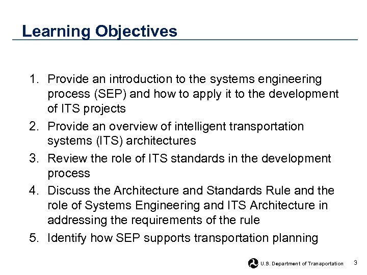 Learning Objectives 1. Provide an introduction to the systems engineering process (SEP) and how