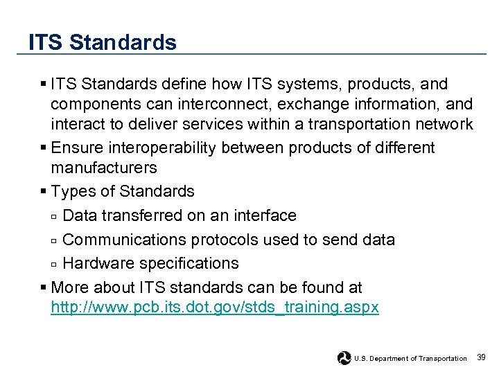 ITS Standards § ITS Standards define how ITS systems, products, and components can interconnect,