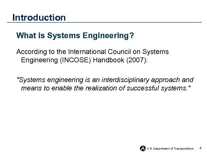 Introduction What is Systems Engineering? According to the International Council on Systems Engineering (INCOSE)