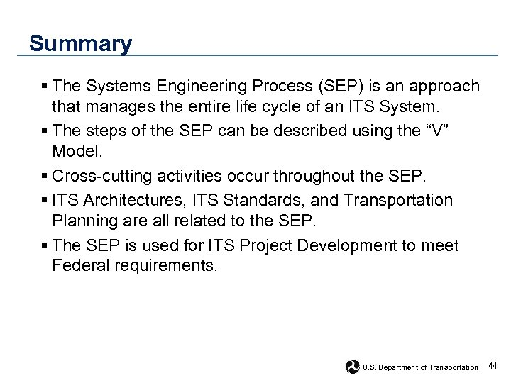 Summary § The Systems Engineering Process (SEP) is an approach that manages the entire