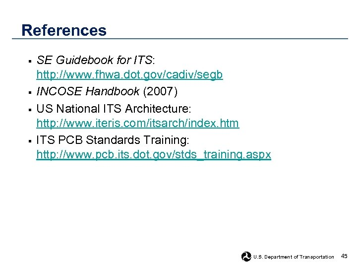 References § § SE Guidebook for ITS: http: //www. fhwa. dot. gov/cadiv/segb INCOSE Handbook