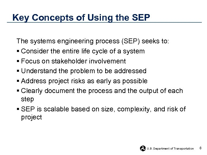 Key Concepts of Using the SEP The systems engineering process (SEP) seeks to: §