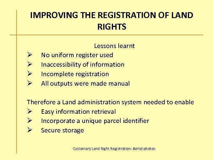 IMPROVING THE REGISTRATION OF LAND RIGHTS Ø Ø Lessons learnt No uniform register used