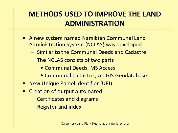 METHODS USED TO IMPROVE THE LAND ADMINISTRATION • A new system named Namibian Communal