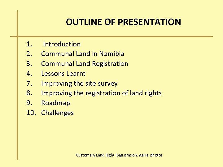 OUTLINE OF PRESENTATION 1. 2. 3. 4. 7. 8. 9. 10. Introduction Communal Land