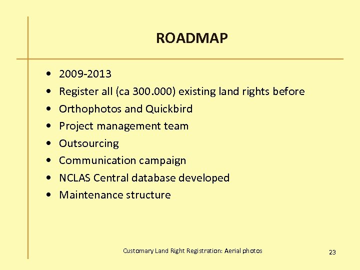 ROADMAP • • 2009 -2013 Register all (ca 300. 000) existing land rights before