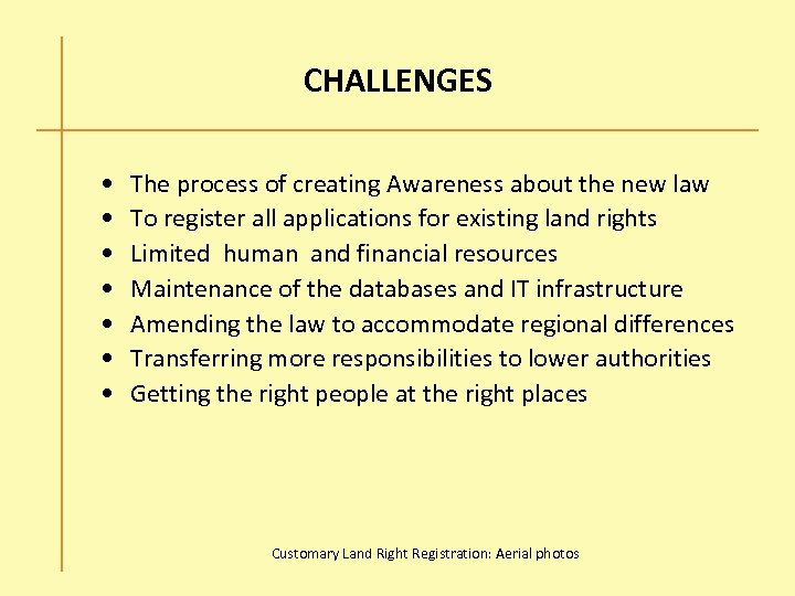 CHALLENGES • • The process of creating Awareness about the new law To register