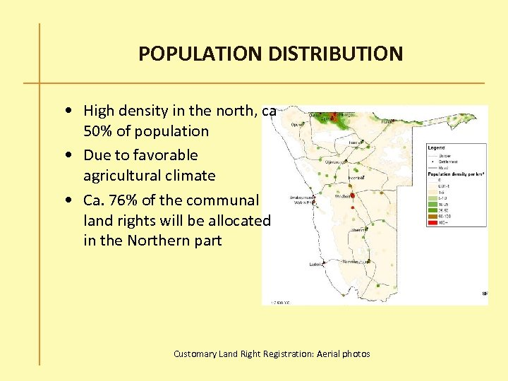 POPULATION DISTRIBUTION • High density in the north, ca 50% of population • Due