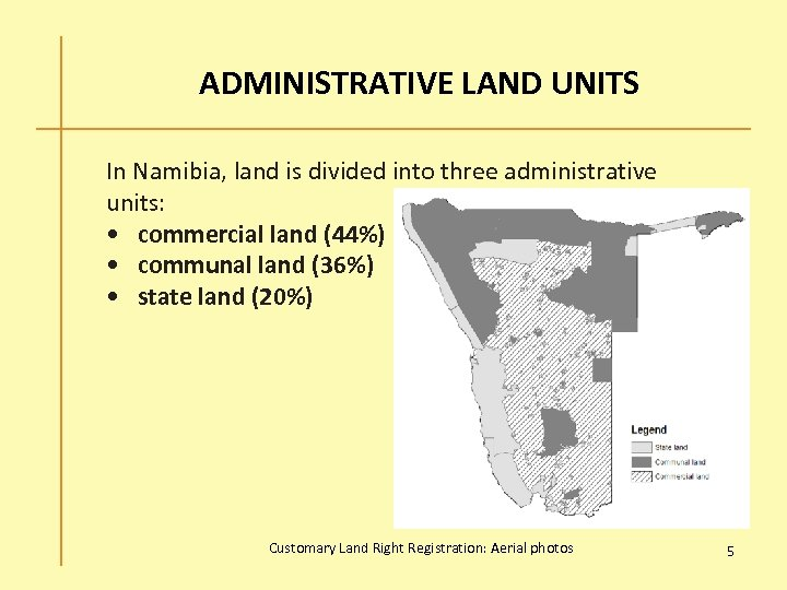 ADMINISTRATIVE LAND UNITS In Namibia, land is divided into three administrative units: • commercial