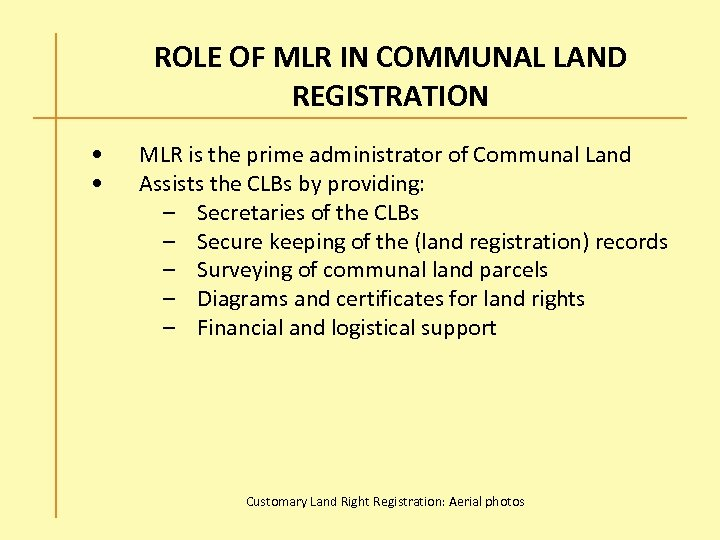 ROLE OF MLR IN COMMUNAL LAND REGISTRATION • • MLR is the prime administrator