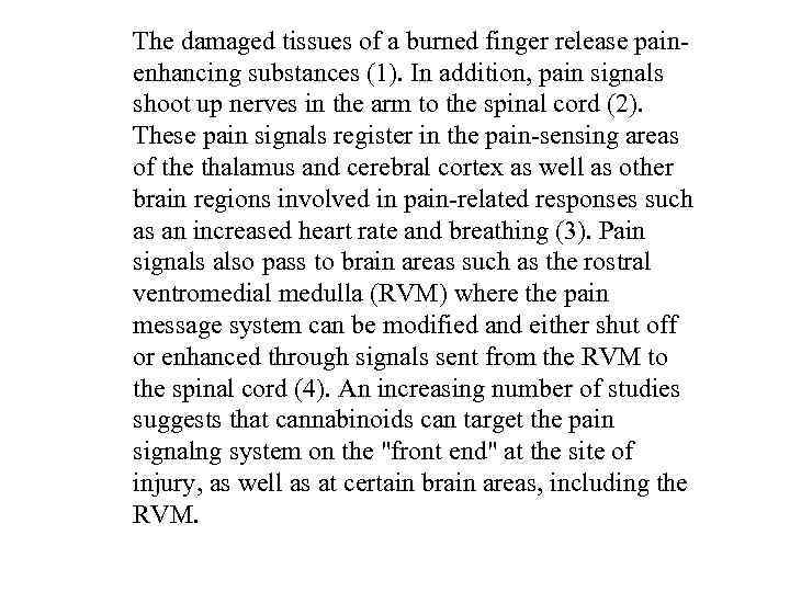 The damaged tissues of a burned finger release painenhancing substances (1). In addition, pain
