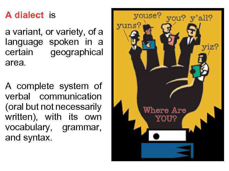 dialects A dialect is a variety of language shared by a group of people (usually defined in terms of region and/or ethnicity) that has some grammatical patterns and words that differ from the standard, as well as nonstandard pronunciations.