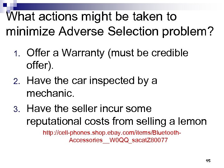 What actions might be taken to minimize Adverse Selection problem? 1. 2. 3. Offer