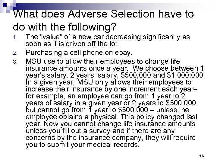 What does Adverse Selection have to do with the following? 1. 2. 3. The