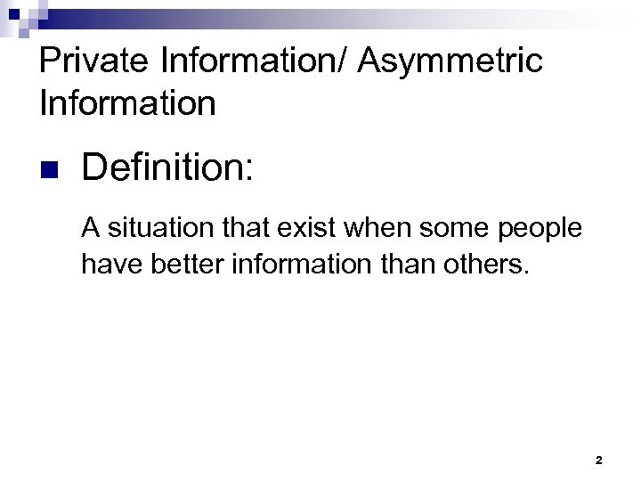 Private Information/ Asymmetric Information n Definition: A situation that exist when some people have