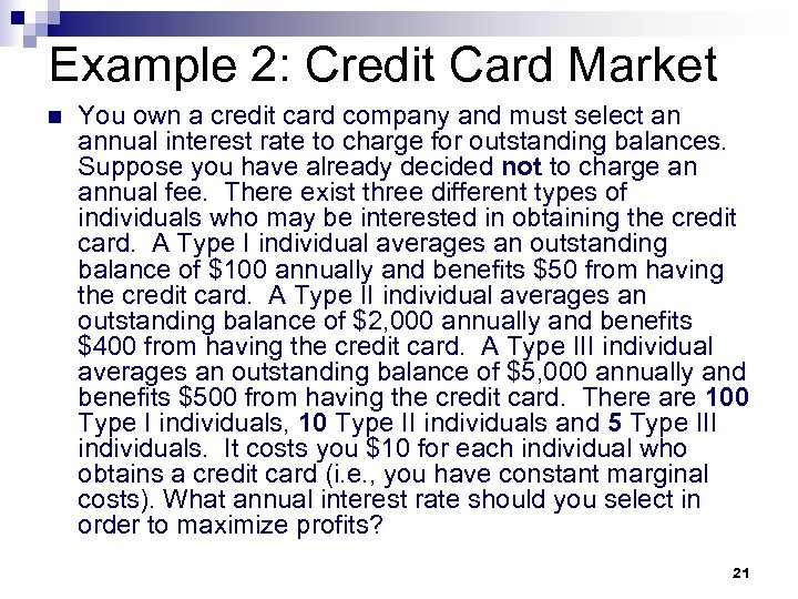 Example 2: Credit Card Market n You own a credit card company and must