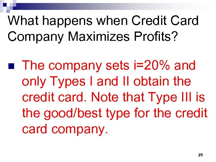 What happens when Credit Card Company Maximizes Profits? n The company sets i=20% and