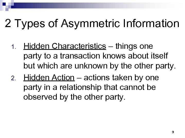 2 Types of Asymmetric Information 1. 2. Hidden Characteristics – things one party to