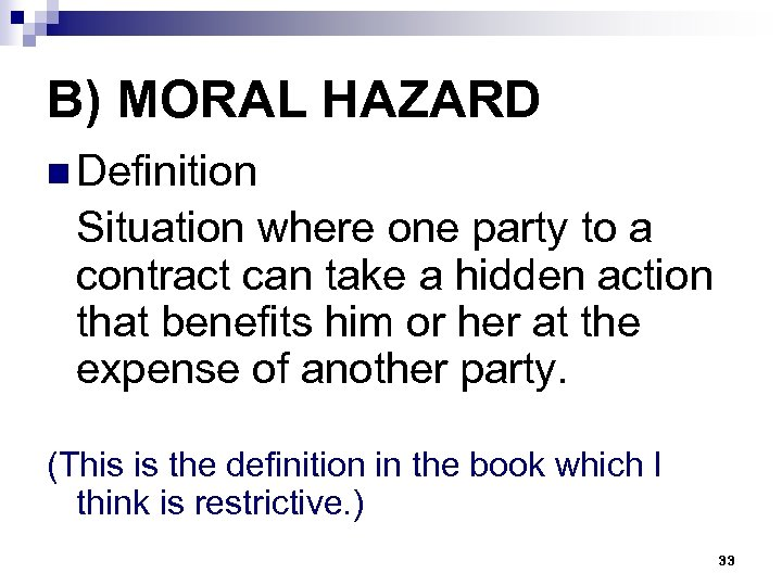 B) MORAL HAZARD n Definition Situation where one party to a contract can take