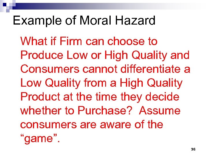 Example of Moral Hazard What if Firm can choose to Produce Low or High