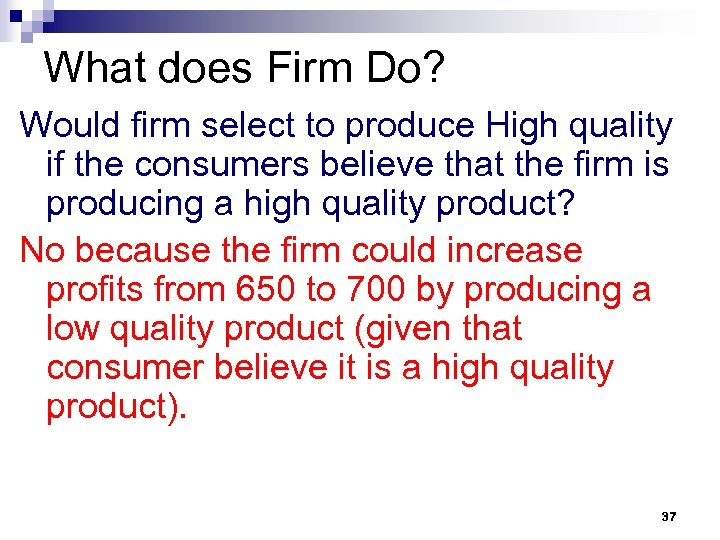 What does Firm Do? Would firm select to produce High quality if the consumers