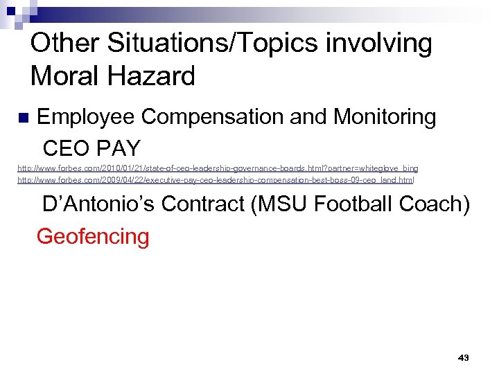 Other Situations/Topics involving Moral Hazard n Employee Compensation and Monitoring CEO PAY http: //www.