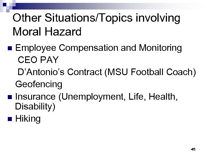 Other Situations/Topics involving Moral Hazard Employee Compensation and Monitoring CEO PAY D'Antonio's Contract (MSU