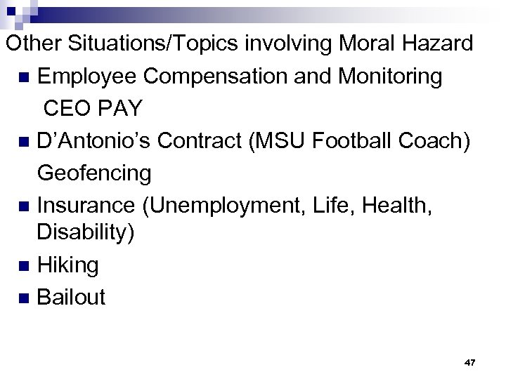 Other Situations/Topics involving Moral Hazard n Employee Compensation and Monitoring CEO PAY n D'Antonio's