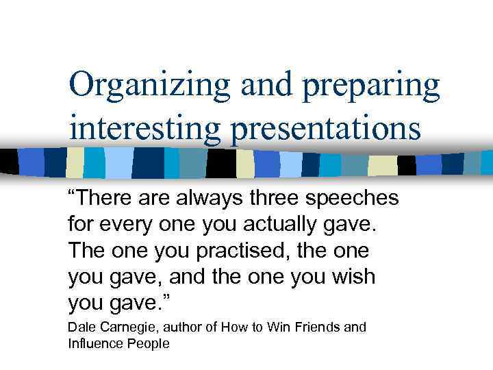 "Organizing and preparing interesting presentations ""There always three speeches for every one you actually"