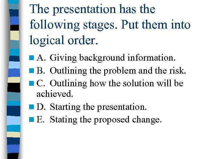 The presentation has the following stages. Put them into logical order. n A. Giving