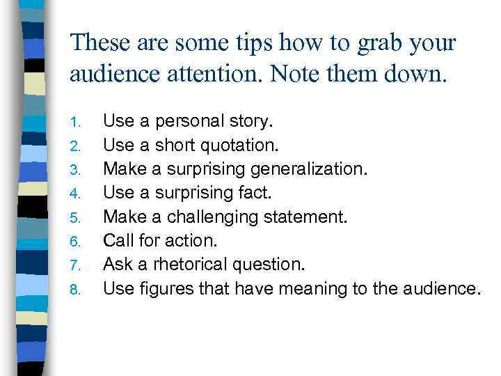 These are some tips how to grab your audience attention. Note them down. 1.