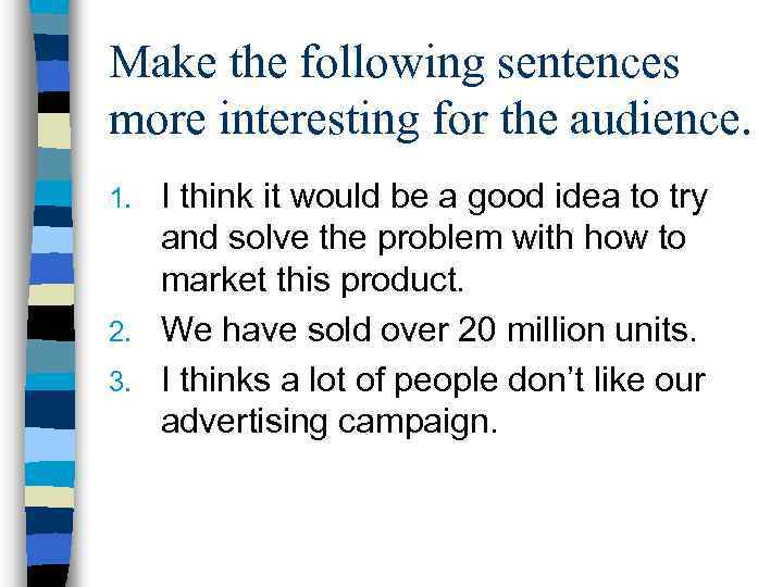 Make the following sentences more interesting for the audience. I think it would be