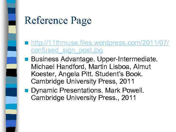 Reference Page http: //11 thmuse. files. wordpress. com/2011/07/ confused_sign_post. jpg n Business Advantage. Upper-Intermediate.