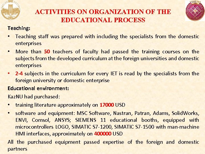 ACTIVITIES ON ORGANIZATION OF THE EDUCATIONAL PROCESS Teaching: • Teaching staff was prepared with