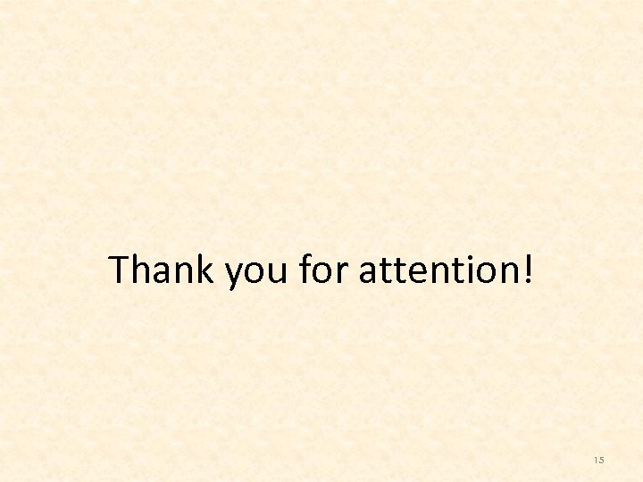 Thank you for attention! 15