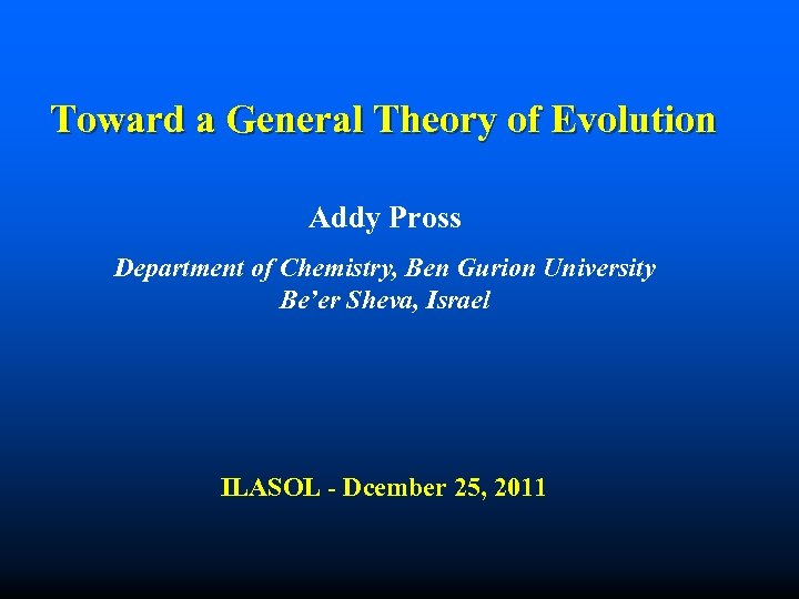 Toward a General Theory of Evolution Addy Pross Department of Chemistry, Ben Gurion University