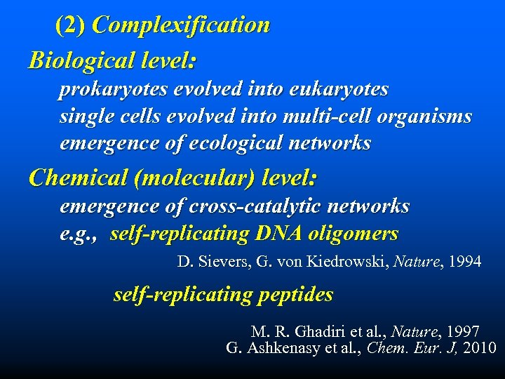 (2) Complexification Biological level: prokaryotes evolved into eukaryotes single cells evolved into multi-cell organisms