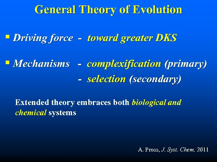 General Theory of Evolution § Driving force - toward greater DKS § Mechanisms -