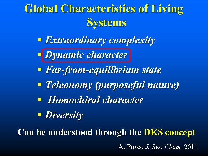Global Characteristics of Living Systems § Extraordinary complexity § Dynamic character § Far-from-equilibrium state