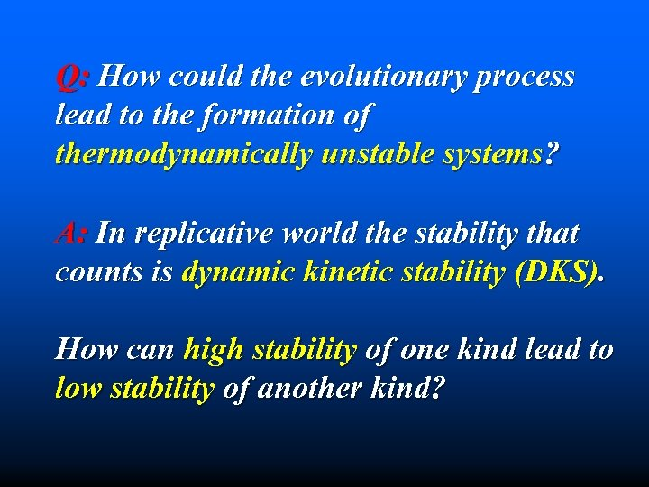 Q: How could the evolutionary process lead to the formation of thermodynamically unstable systems?