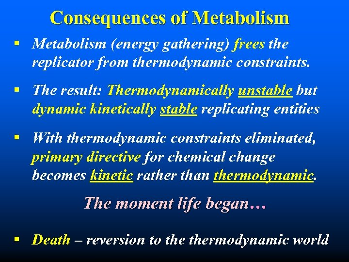 Consequences of Metabolism § Metabolism (energy gathering) frees the replicator from thermodynamic constraints. §