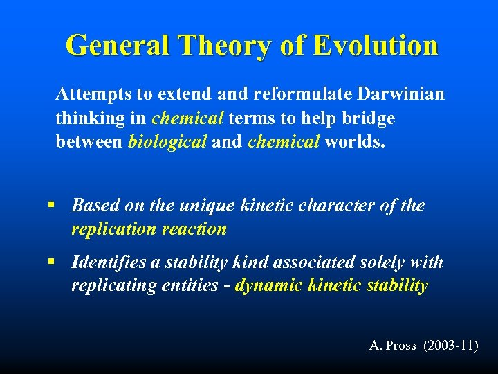 General Theory of Evolution Attempts to extend and reformulate Darwinian thinking in chemical terms