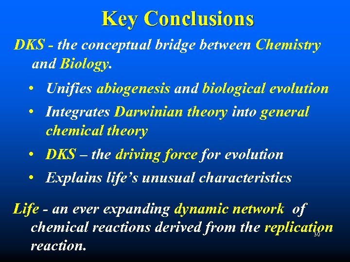 Key Conclusions DKS - the conceptual bridge between Chemistry and Biology. • Unifies abiogenesis