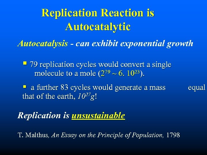 Replication Reaction is Autocatalytic Autocatalysis - can exhibit exponential growth § 79 replication cycles