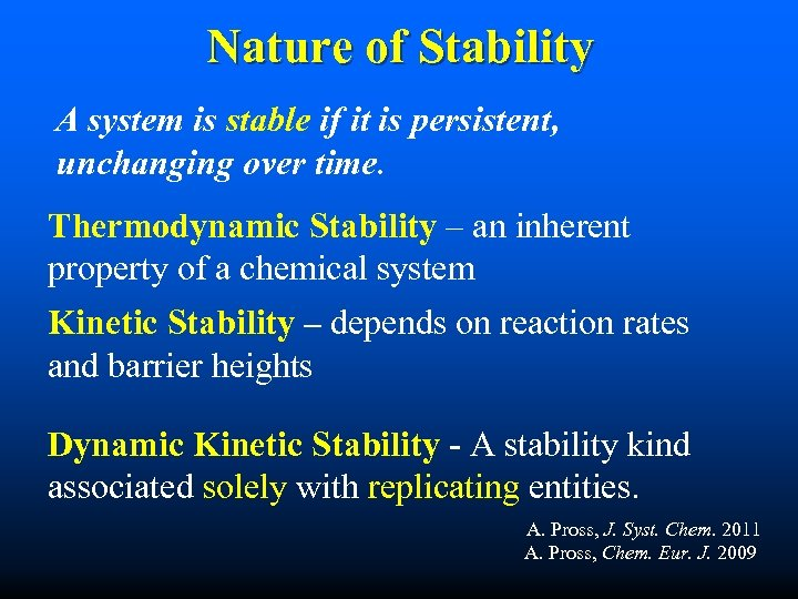 Nature of Stability A system is stable if it is persistent, unchanging over time.