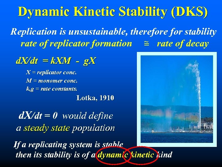 Dynamic Kinetic Stability (DKS) Replication is unsustainable, therefore for stability ~ rate of replicator
