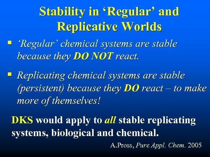 Stability in 'Regular' and Replicative Worlds § 'Regular' chemical systems are stable because they