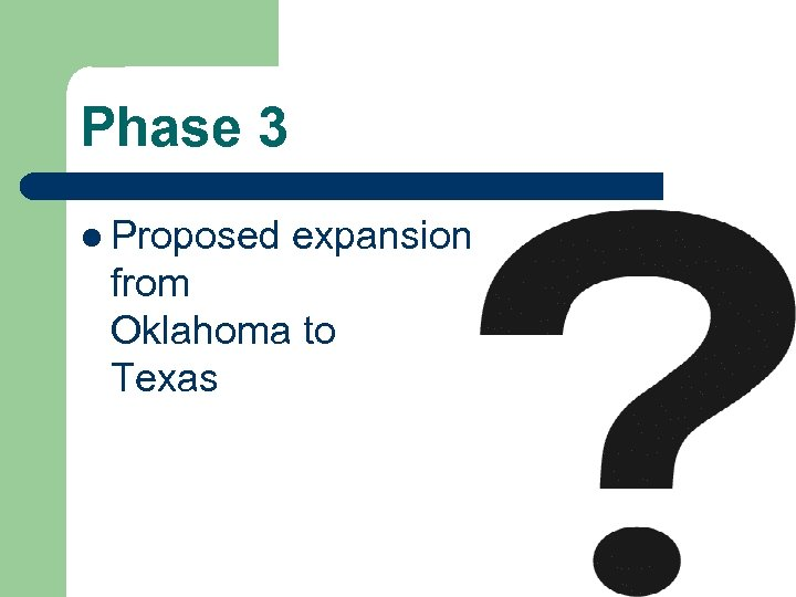 Phase 3 l Proposed expansion from Oklahoma to Texas